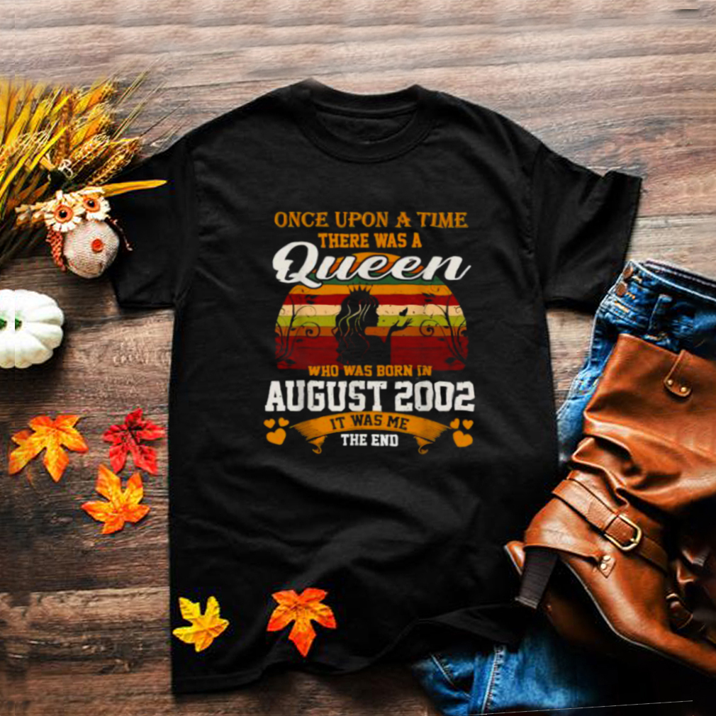 Once Upon A time there Was A Queen Who Was Born In August 2002 It Was Me The End Vintage T Shirt