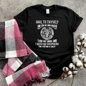 Original hail to thyself for i am my own master i am my own god i need no shepherd satan shirt