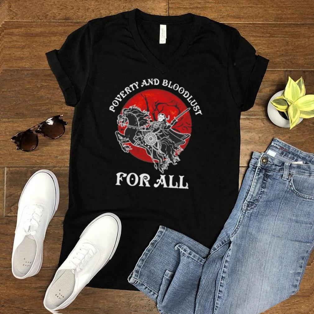 Poverty and Bloodlust for all Halloween shirt