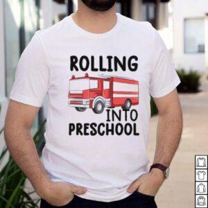 Rolling Into Preschool Fire Truck Fireman Pre K First Day T Shirt