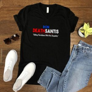 Ron Deathsantis killing Floridians with his stupidity shirt
