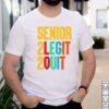 Senior 2 legit 2 quit shirt
