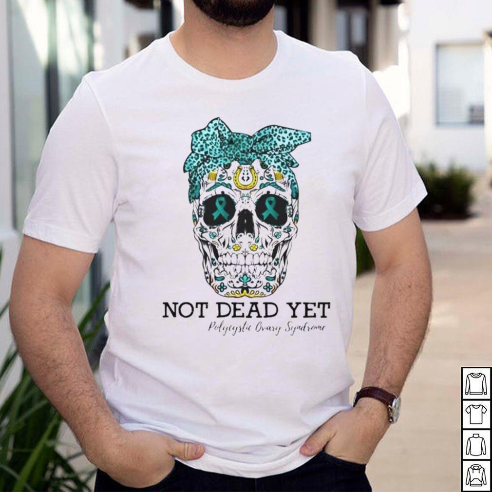 Skull Polycystic ovary syndrome not dead yet shirt