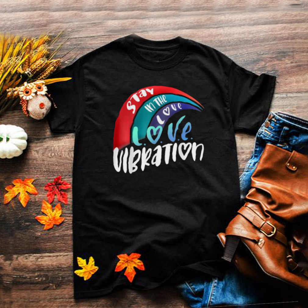 Stay in the Love Vibration L.O.V.E. Rainbow T Shirt