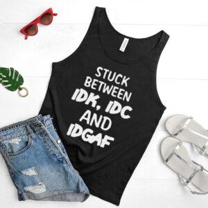 Stuck Between Idk Idc And Idgaf Offensive Fun Modern Slang T hoodie, tank top, sweater