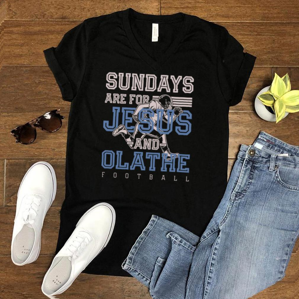 Sundays are for Jesus and Olathe Football Kansas Christian Shirt