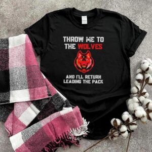 Top tHrow Me To The Wolves And Ill Return Leading The Pack Shirt