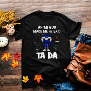 Toronto Blue Jays After God Made Me He Said Tada T shirt