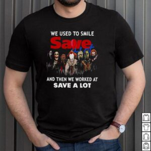 We Used To Smile Save And Then We Worked At Save A Lot Halloween T shirt