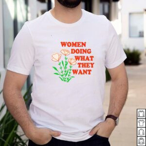Women doing what they want flower shirt