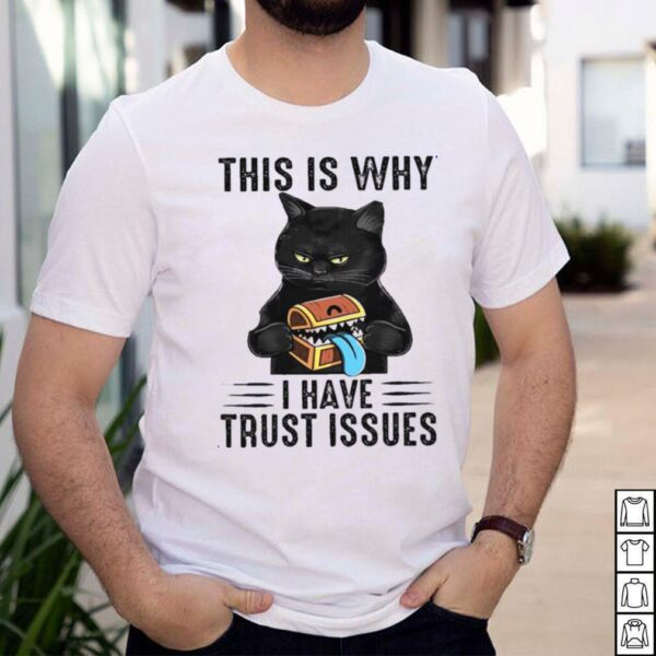black cat this is why I hate trust issues shirt