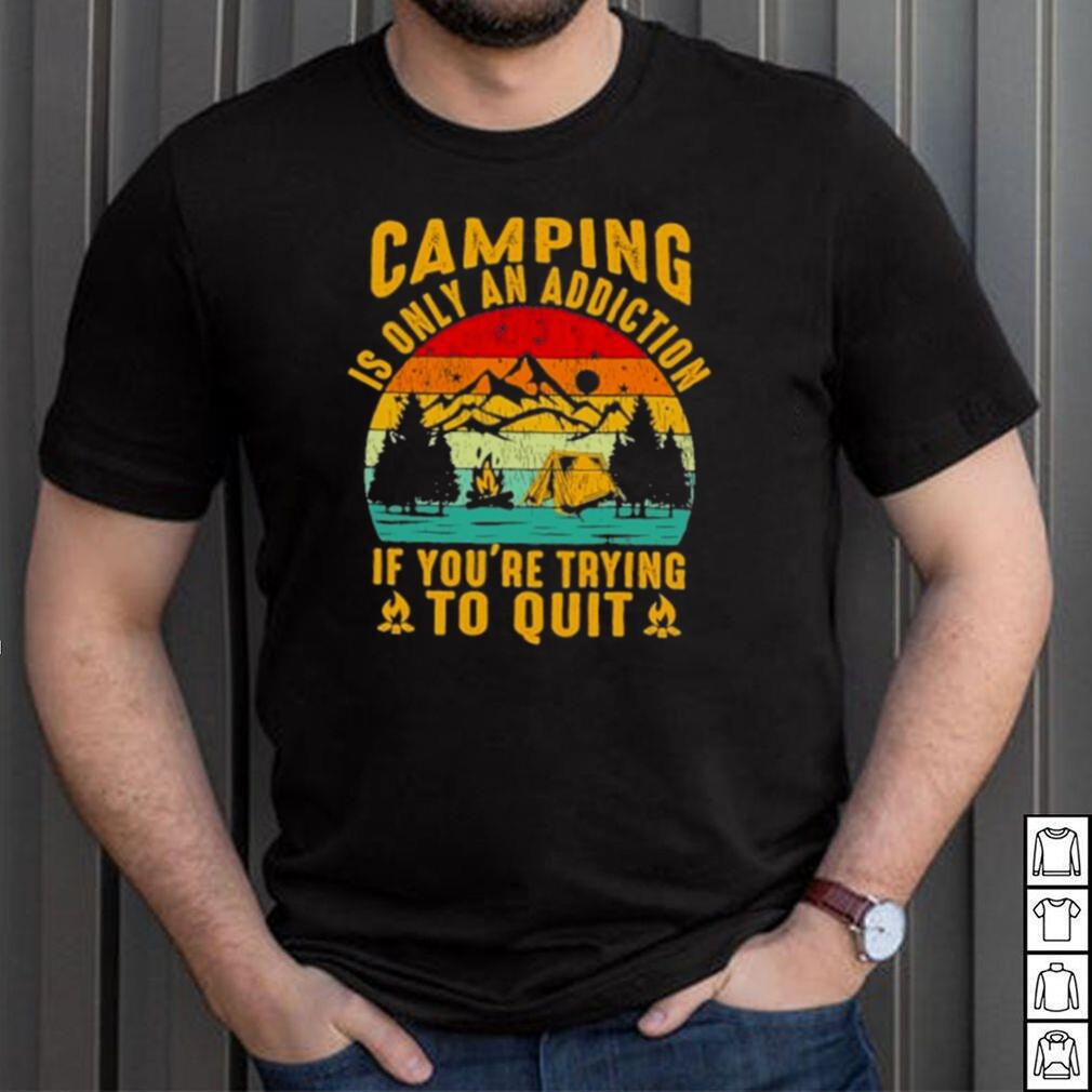 camping is only an addiction if youre trying to quit vintage shirt