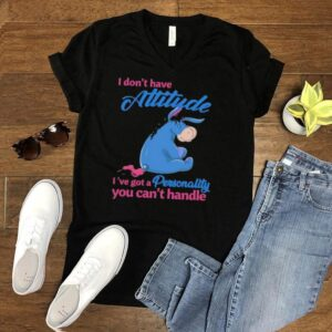 i Dont Have Attitude Ive Got A Personality You Cant Handle Shirt