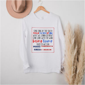 song Song Of The South Biden Fucked Us All What We Gonna Do Bow Make American Great Again Shirt