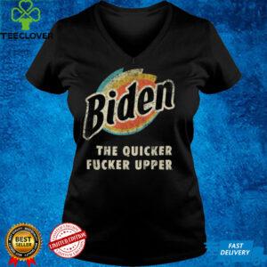 Biden The Quicker Fucker Upper Funny Anti Biden T Shirt