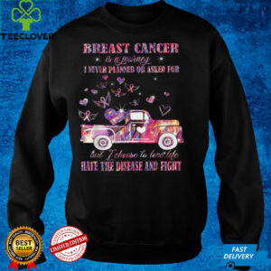 Breast Cancer is a journey Hate the Disease and Fight T Shirt