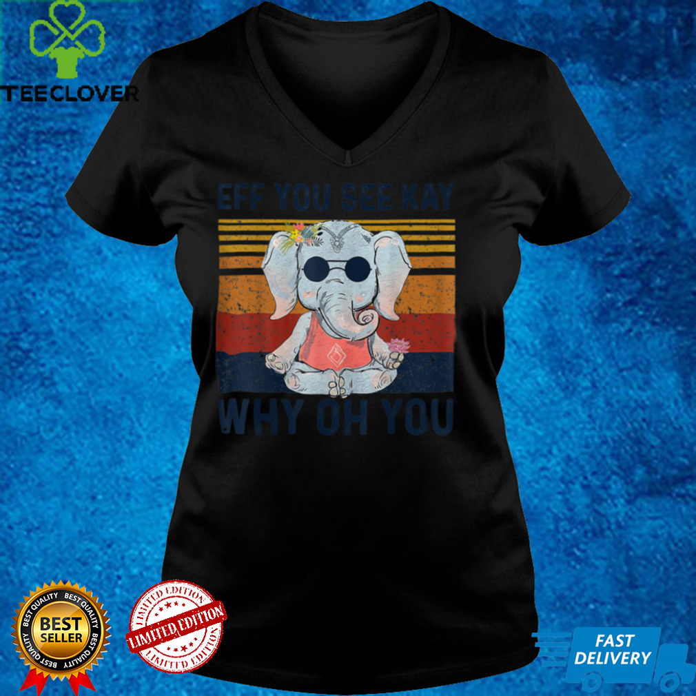 Eff You See Kay Why Oh You Funny Vintage Elephant Yoga Lover T Shirt