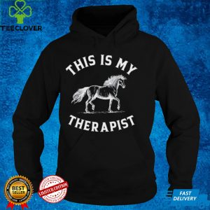 Horse this is my therapist shirt