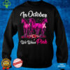 Horses Equestrian Breast Cancer In October We Wear Pink T Shirt