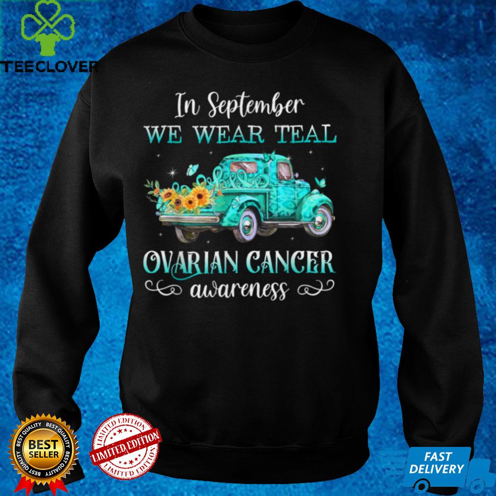 In september we wear teal truck ovarian cancer awareness T Shirt