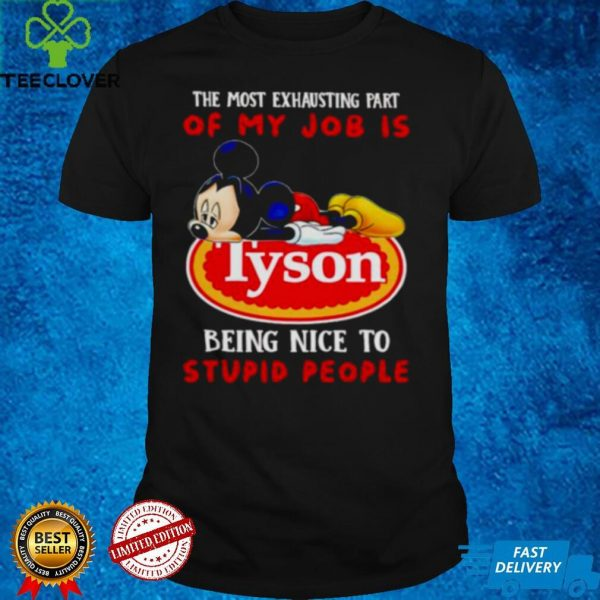 Mickey the most exhausting part of my job is Tyson shirt