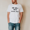 My Mom Will Love You Shirt
