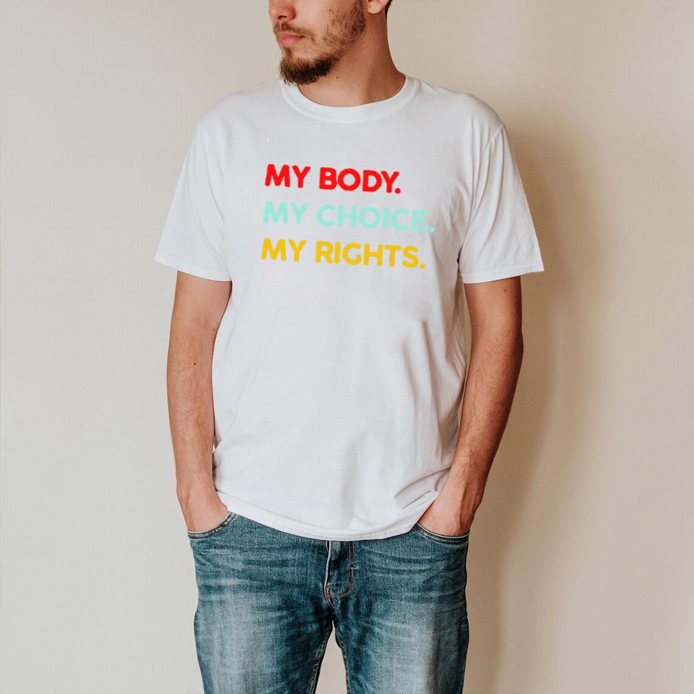 My body my choice my rights shirt