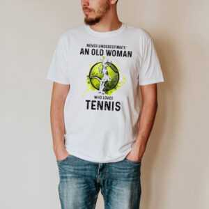 Never underestimate an old woman who loves tennis shirt
