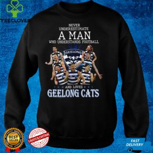 Never underestimate a man who understands football and loves Geelong Cats shirt