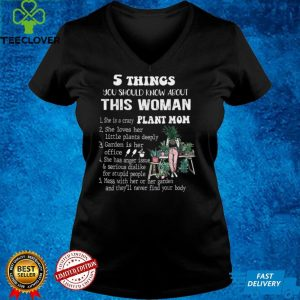 5 Things You Should Know About This Woman, Woman Gardening T Shirt B09GF54H1V