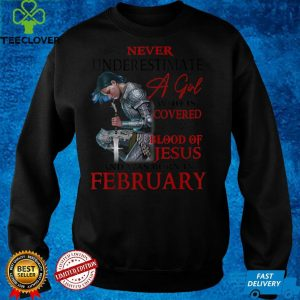 A Girl Covered The Blood Of Jesus And Was Born In February T Shirt