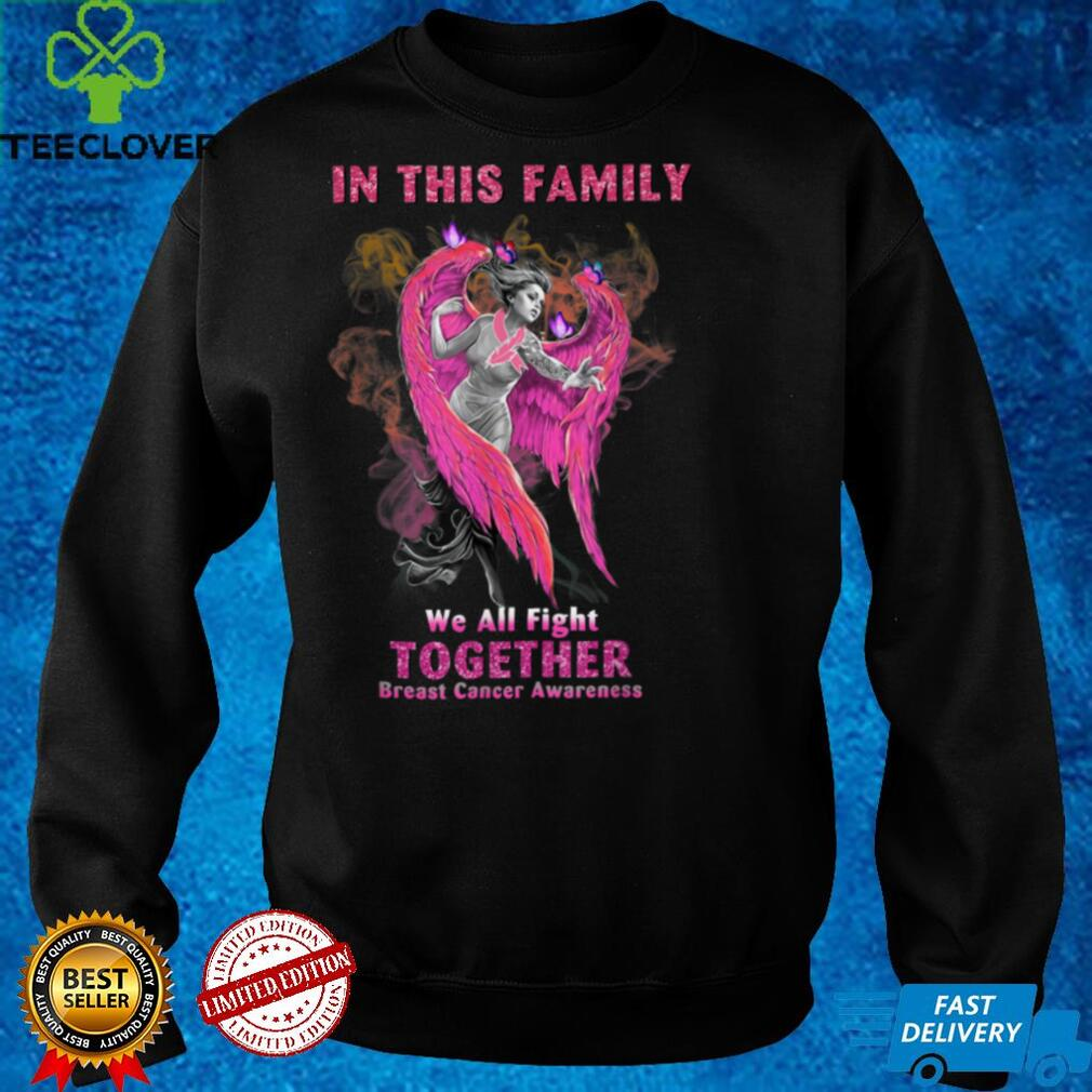 Angel In This family we all fight together Breast cancer T Shirt