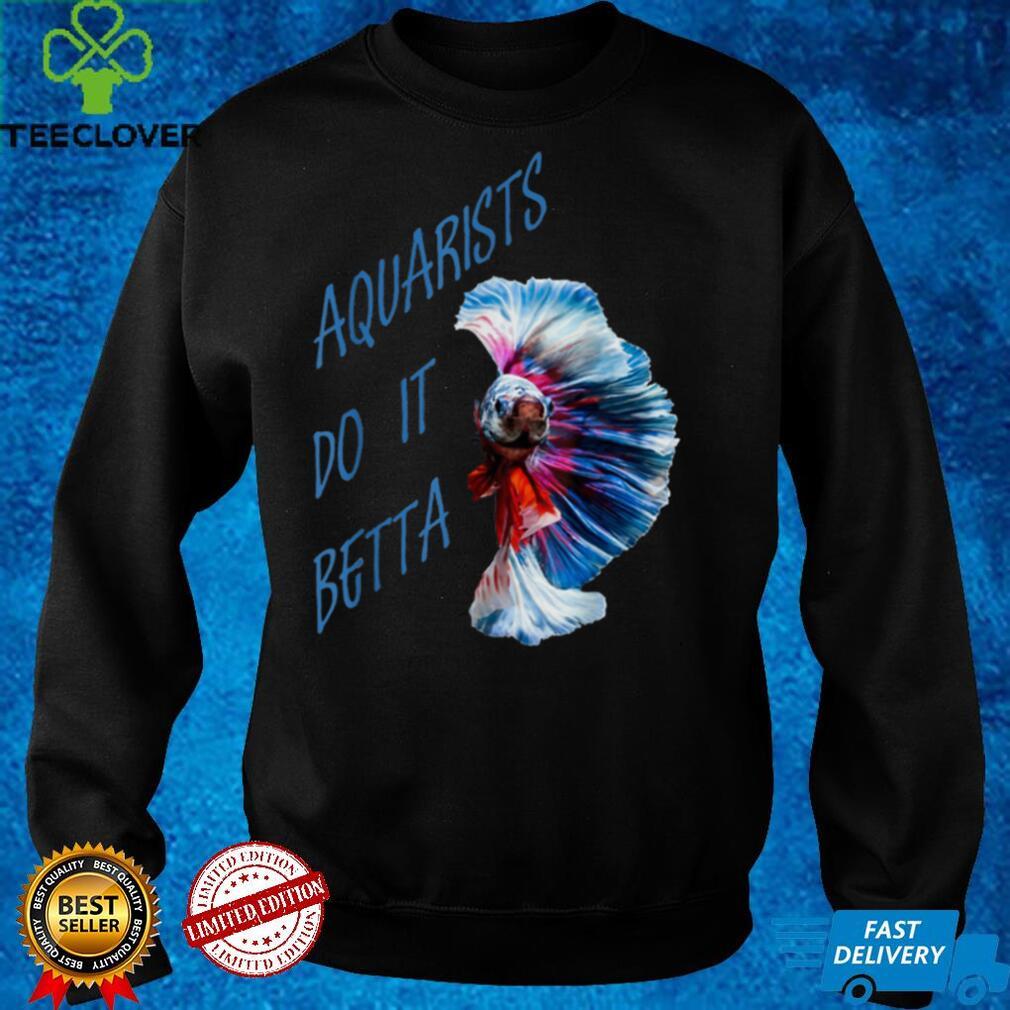Aquarists Do It Betta T Shirt