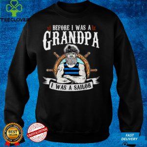 Before I Was A Grandpa I Was A Sailor U.S Grandpa Veteran T Shirt