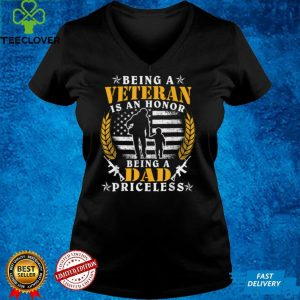 Being A Veteran Is An Honor Dad Is Priceless Veteran T Shirt