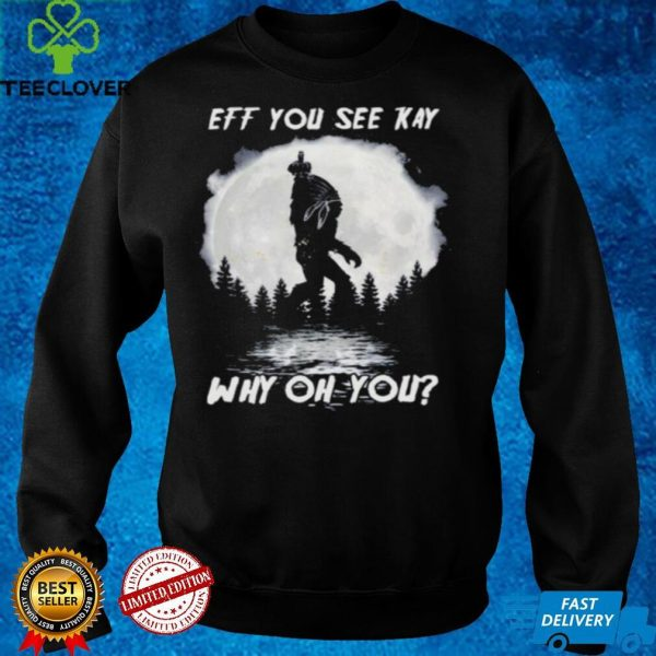 Bigfoot Native American eff you see kay why oh you Moon shirt