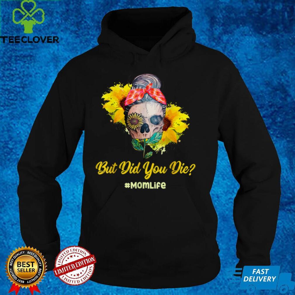 But Did You Die Mom Life Skull Bandana Sunflower Lover T Shirt