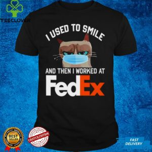 Cat face mask I used to smile and then I worked at Fedex shirt