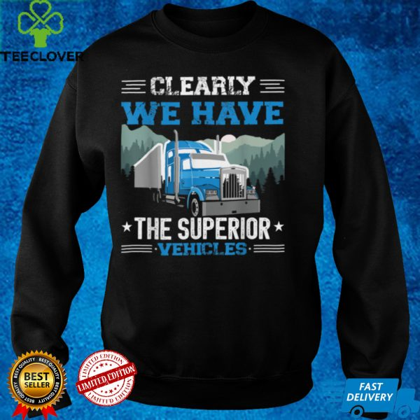 Clearly, We Have the Superior Vehicles monster truck for men T Shirt