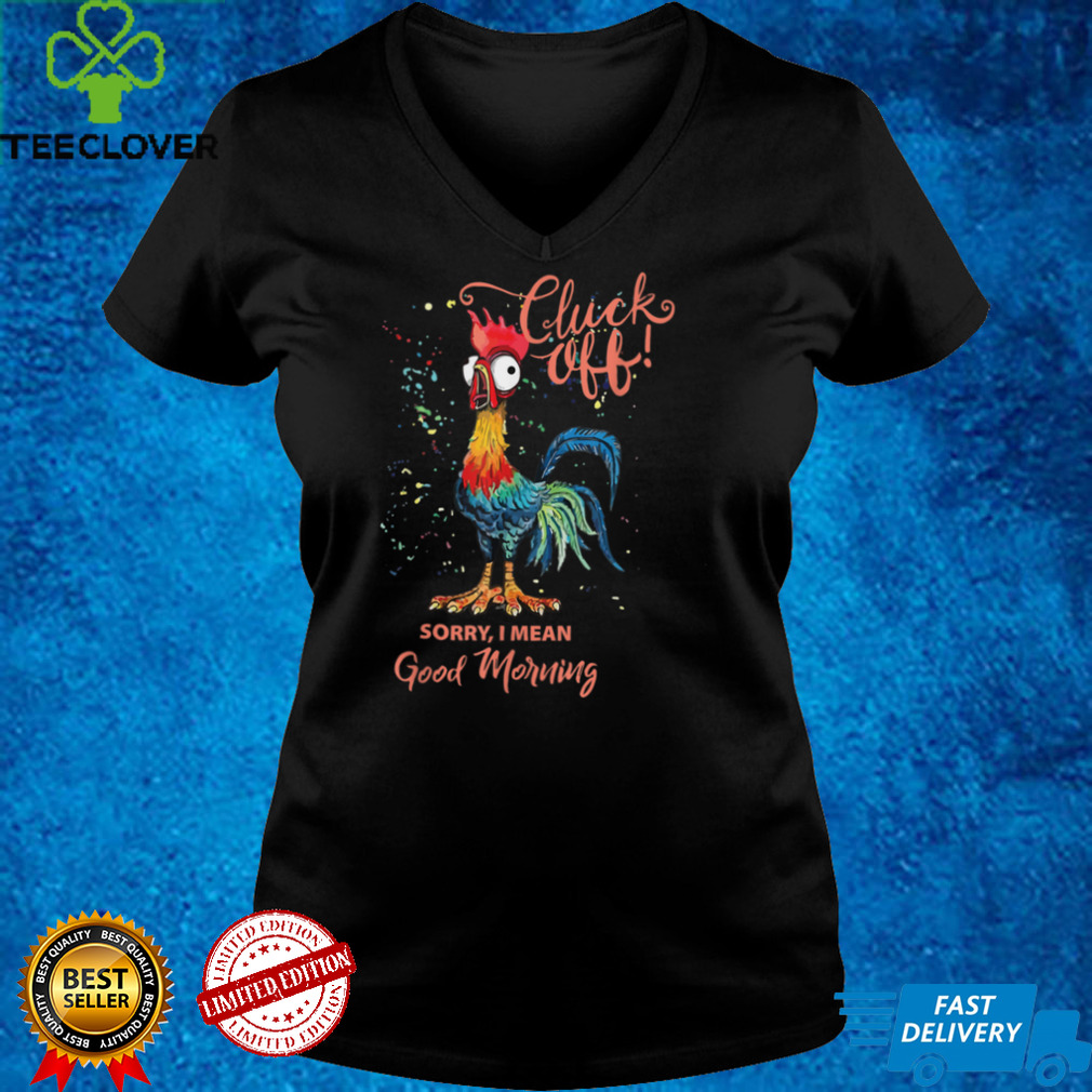 Cluck off sorry i mean good morning T Shirt