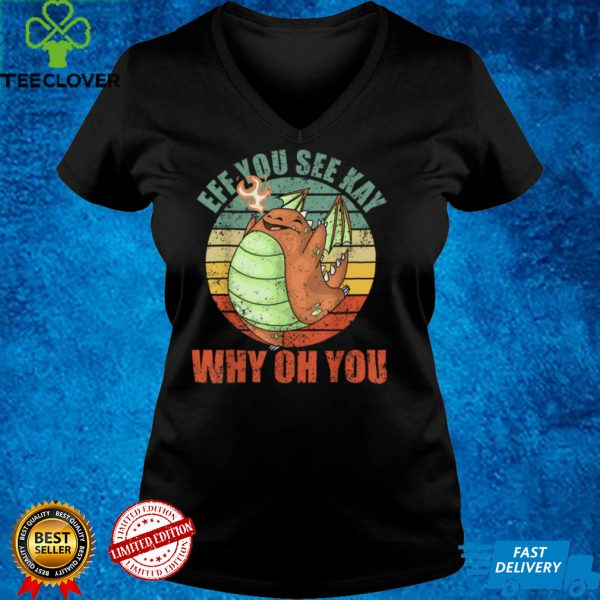 Cute Dragon EFF You See Kay Why Oh You Funny Womens T Shirt