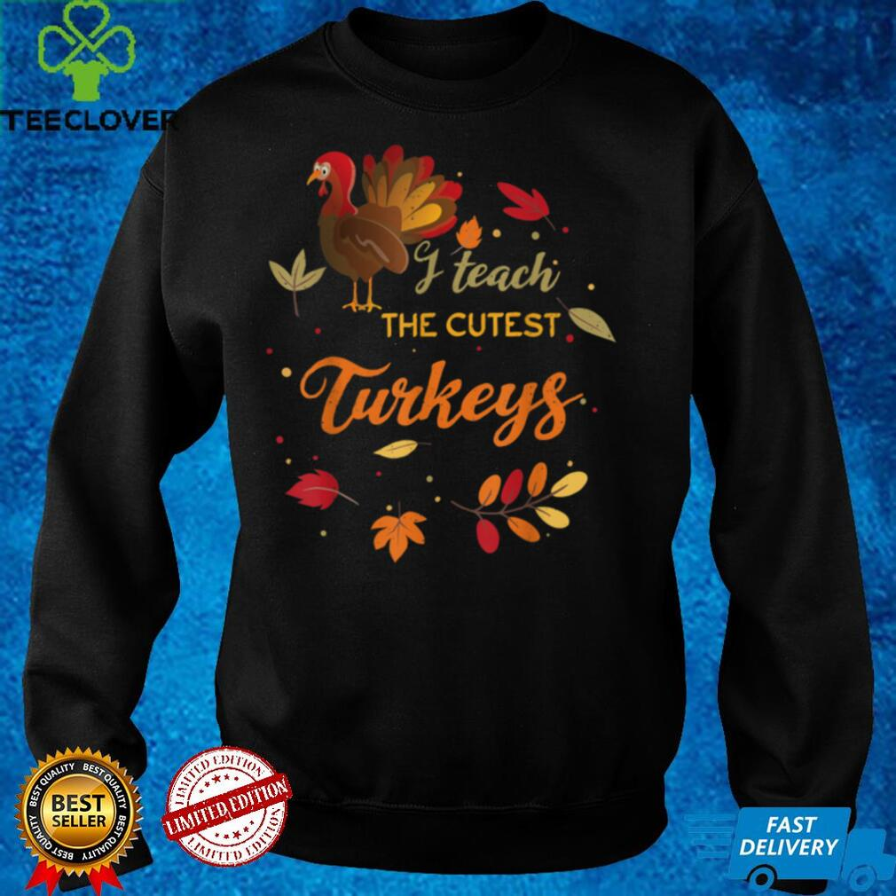 Cute Teacher Thanksgiving School I Teach The Cutest Turkeys T Shirt