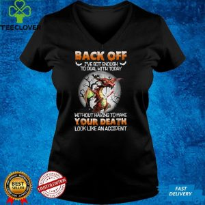 Dragon Horror Back Off I've Got Enough To Deal With Today T Shirt