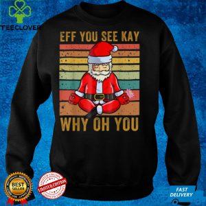 Eff You See Kay Why Oh You Funny Santa Yoga Vintage T Shirt