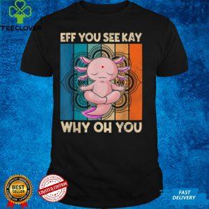 Eff You See Kay Why Oh You Retro Axolotl T Shirt