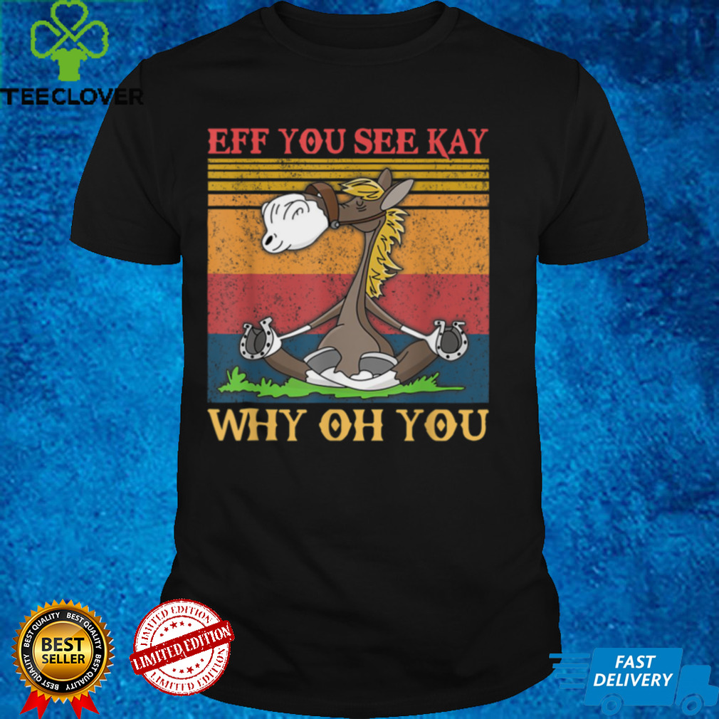 Eff You See Kay Why Oh You Retro Horse Yoga Mens Womens T Shirt