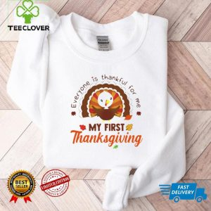 Everyone Is Thankful For Me My First Thanksgiving 2021 Shirt
