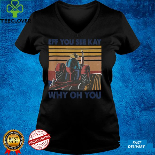 Funny Eff You See Kay Why Oh You Vintage Farmer Lover T Shirt