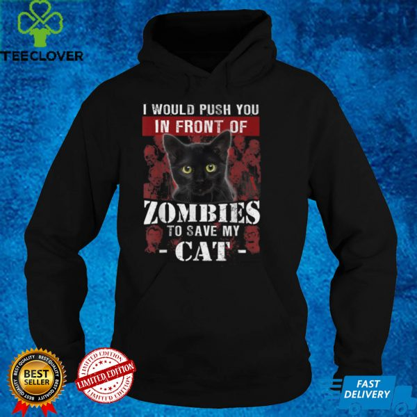 Halloween I'd Push You In Front Of Zombies To Save My Cat T Shirt