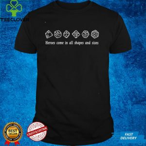 Heroes Come In All Shapes And Sizes T shirt